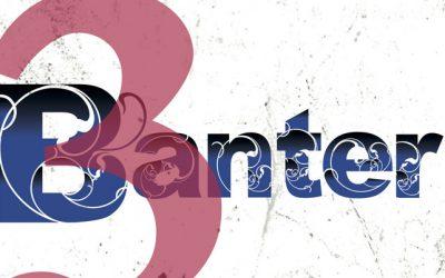 3 – Banter