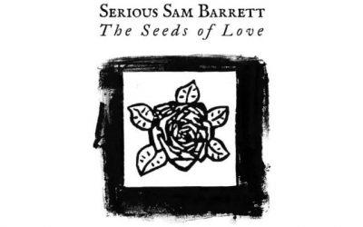 The Seeds Of Love – Serious Sam Barrett.