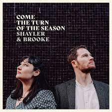 Come The Turn Of The Season – Shayler & Brooke.