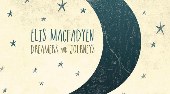 Dreamers and Journeys – Elis MacFadyen