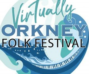 'Virtually' Orkney Folk Festival Digital Plans Announced for May 27-30